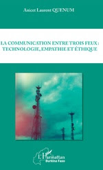 LA COMMUNICATION ENTRE TROIS FEUX : TECHNOLOGIE, EMPATHIE ET ÉTHIQUE