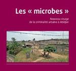 LES «MICROBES». NOUVEAU VISAGE DE LA CRIMINALITÉ URBAINE À ABIDJAN
